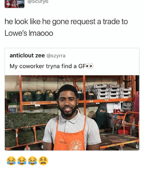 Funny, Lowes, and Gone: he look like he gone request a trade to  Lowe's Imaooo  anticlout zee @szyrra  My coworker tryna find a GF 😂😂😂😫