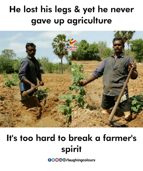 Lost, Break, and Spirit: He lost his legs & yet he never  gave up agriculture  LAUGHINO  It's too hard to break a farmers  spirit  0000 /laugh ingcolours