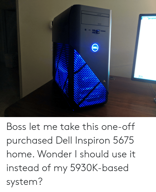 He Lp Boss Let Me Take This One-Off Purchased Dell Inspiron 5675