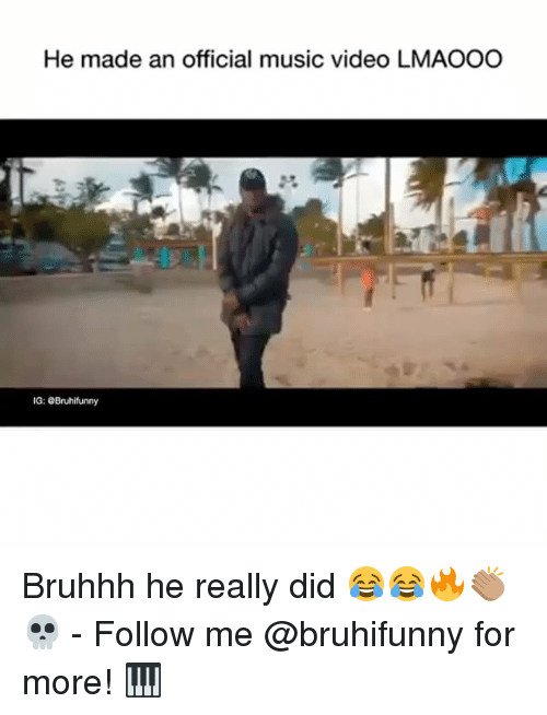 Memes, Music, and Video: He made an official music video LMAOOO  IG: eBruhifunny Bruhhh he really did 😂😂🔥👏🏽💀 - Follow me @bruhifunny for more! 🎹