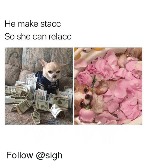 Trendy, Can, and She: He make stacc  So she can relacc  00s  02 Follow @sigh