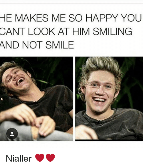 Memes, Happy, and Smile: HE MAKES ME SO HAPPY YOU  CANT LOOK AT HIM SMILING  AND NOT SMILE Nialler ❤️❤️