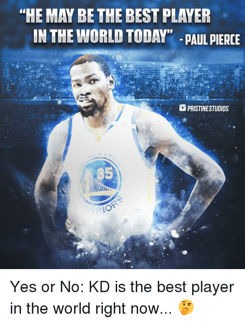 """Memes, Paul Pierce, and Best: """"HE MAY BE THE BEST PLAYEF  IN THE WORLD TODAY"""" -p  PAUL PIERCE  回PRISTINESTUDIOS  95 Yes or No: KD is the best player in the world right now... 🤔"""