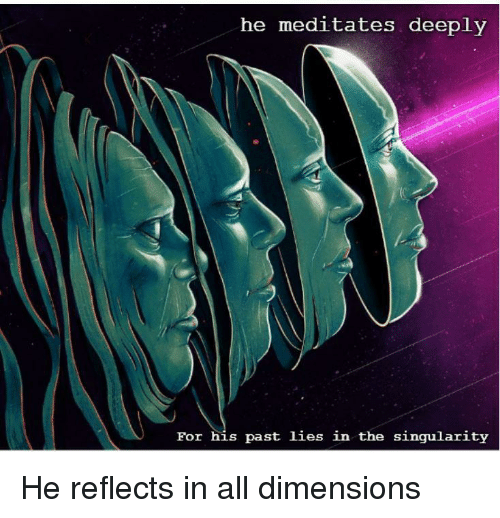 He Meditates Deeply for His Past Lies in the Singularity