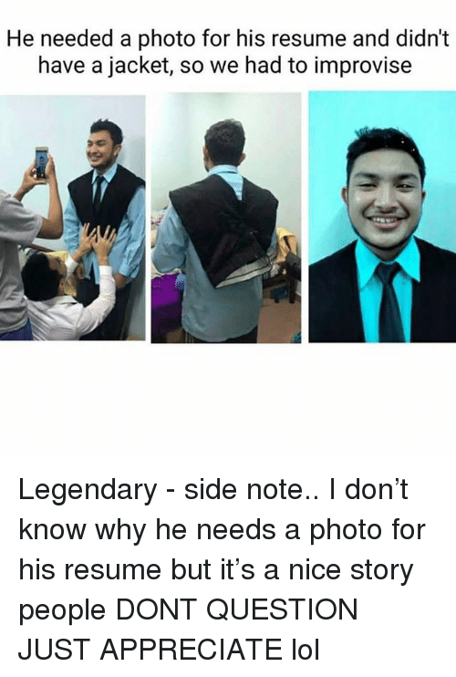 Funny, Lol, and Appreciate: He needed a photo for his resume and didn't  have a jacket, so we had to improvise Legendary - side note.. I don't know why he needs a photo for his resume but it's a nice story people DONT QUESTION JUST APPRECIATE lol