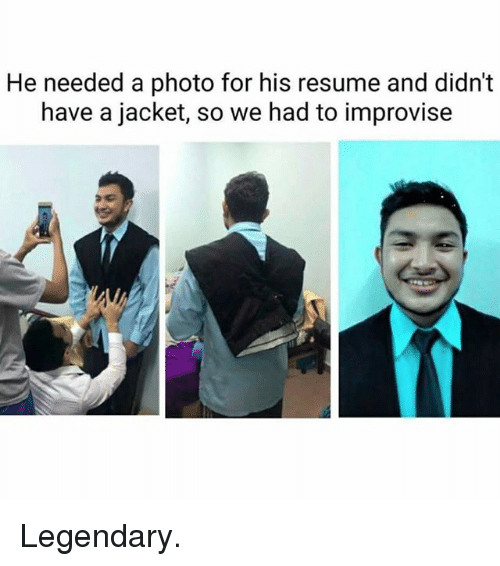 Memes, Resume, and 🤖: He needed a photo for his resume and didn't  have a jacket, so we had to improvise Legendary.