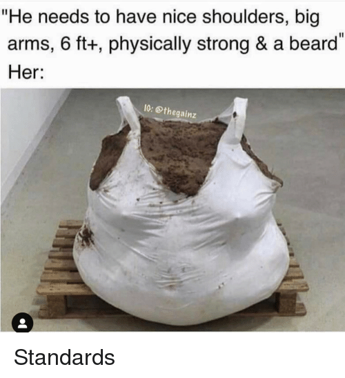 """Beard, Strong, and Nice: """"He needs to have nice shoulders, big  arms, 6 ft+, physically strong & a beard  Her:  1G: @thegainz Standards"""