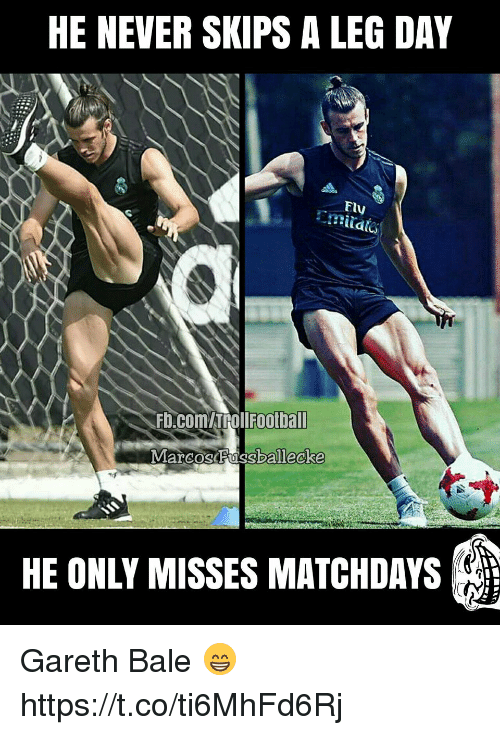 Football, Gareth Bale, and Memes: HE NEVER SKIPS A LEG DAY  Fly  .Fb.comATROII FOOtball  MarcosFussballecke  HE ONLY MISSES MATHDAYSi Gareth Bale 😁 https://t.co/ti6MhFd6Rj