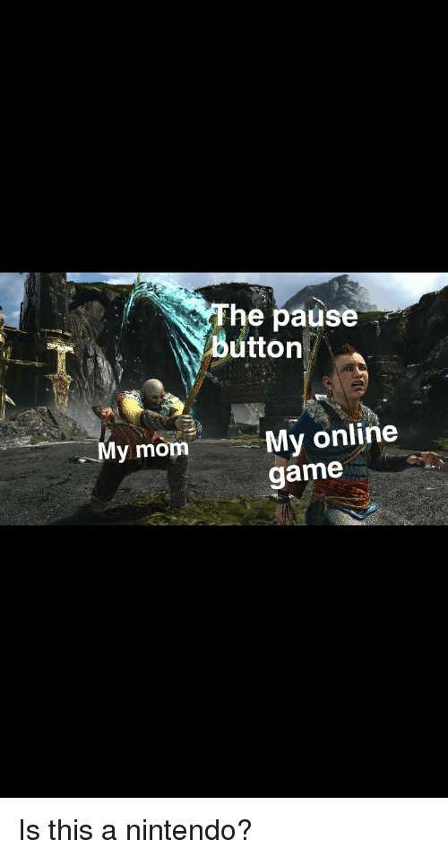 Nintendo, Game, and Dank Memes: he pause Button My online game My mom
