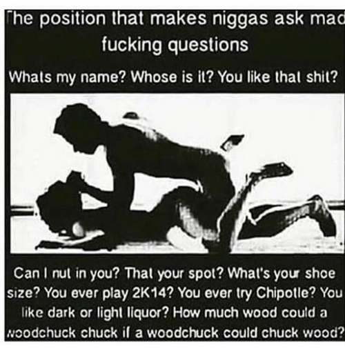 [Image: he-position-that-makes-niggas-ask-mad-fu...575322.png]