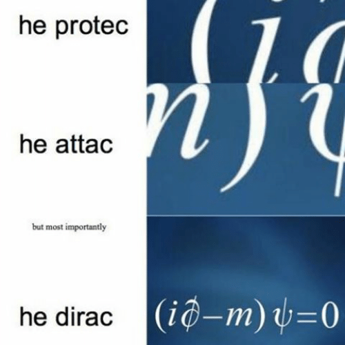 He Protec He Attac but Most Importantly He Dirac | Dirac Meme on ME ME