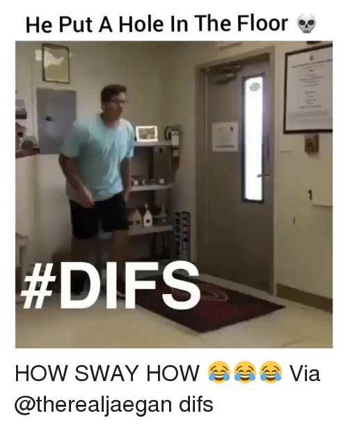 Funny, Holes, and How Sway: He Put A Hole In The Floor e  HOW SWAY HOW 😂😂😂 Via @therealjaegan difs