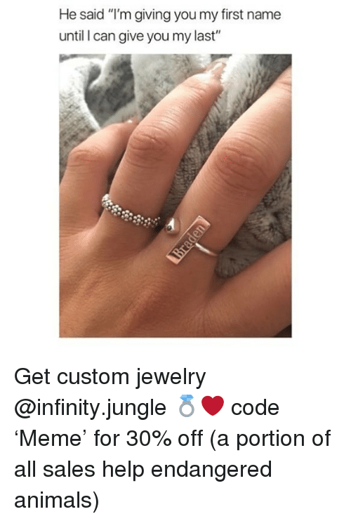 "Animals, Help, and Infinity: He said ""I'm giving you my first name  until I can give you my last Get custom jewelry @infinity.jungle 💍❤️ code 'Meme' for 30% off (a portion of all sales help endangered animals)"
