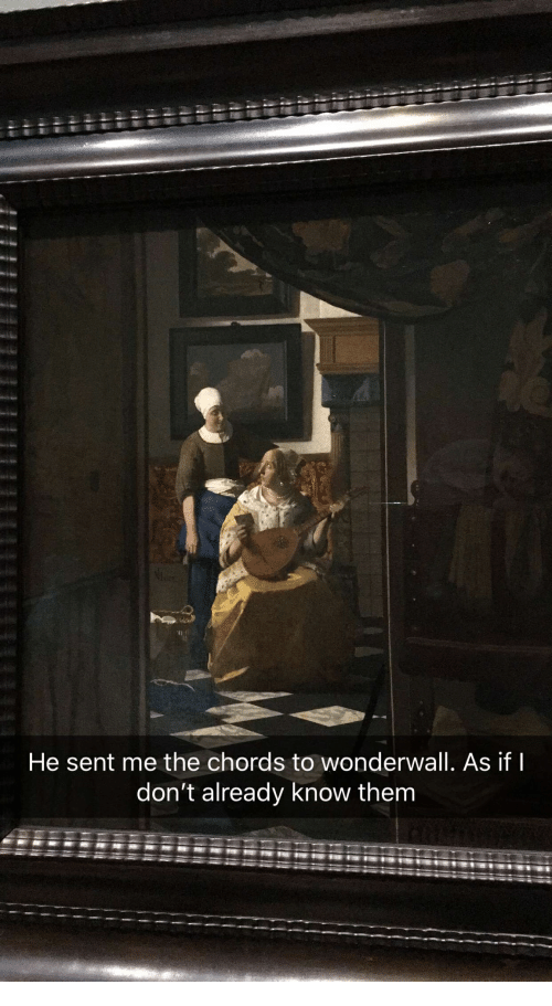 He Sent Me the Chords to Wonderwall as if I Don\'t Already Know Them ...
