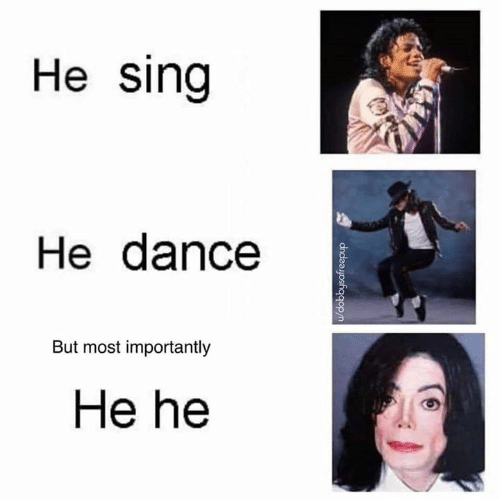 Dance,  Sing, and But: He Sing  He dance  But most importantly  He he