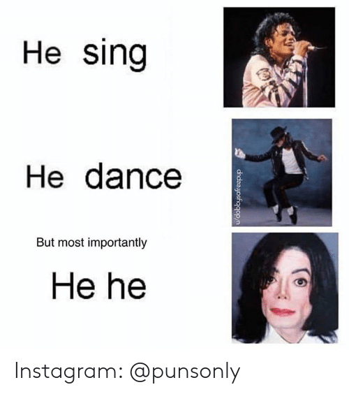 Instagram, Dance, and  Sing: He sing  He dance  But most importantly  He he Instagram: @punsonly