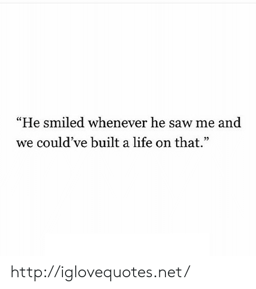 """Life, Saw, and Http: He smiled whenever he saw me and  we could've built a life on that"""" http://iglovequotes.net/"""