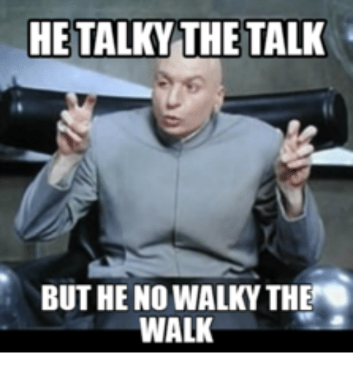 he talky the talk but he no walky the walk 17680411 he talky the talk but he no walky the walk walking meme on me me,Walking Meme