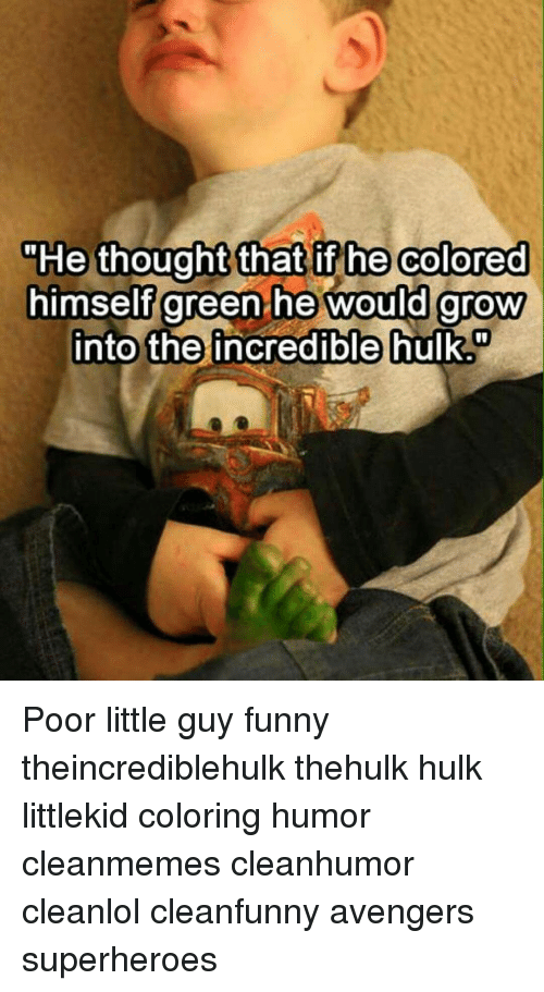 He Thought That If He Colored Himself Green He Would Grow Into The