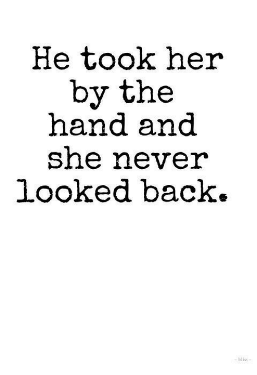 Never, Back, and Her: He took her  by the  hand and  sne never  looked back.  bliss
