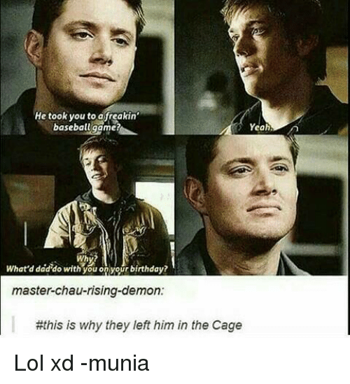 Baseball, Memes, and Masters: He took you to afreakin'  baseball game?  Yeah  Why?  What'd dad do with you on your birthday?  master-chau-rising-demon:  #this is why they left him in the Cage Lol xd -munia