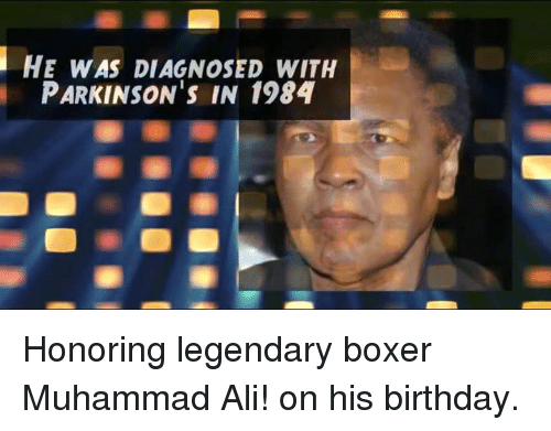 Ali, Memes, and Muhammad Ali: HE WAS DIAGNOSED wITH  PARKINSON'S IN 1984 Honoring legendary boxer Muhammad Ali! on his birthday.