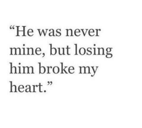 """Heart, Never, and Mine: """"He was never  mine, but losing  him broke my  heart."""""""
