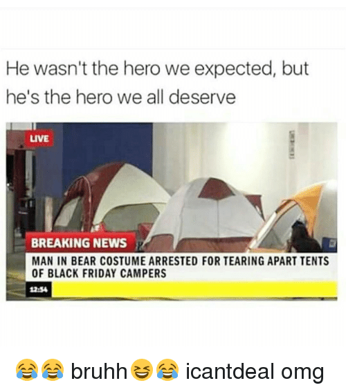 Black Friday Memes and Bear He wasnu0027t the hero we expected  sc 1 st  Me.me & He Wasnu0027t the Hero We Expected but Heu0027s the Hero We All Deserve LIVE ...