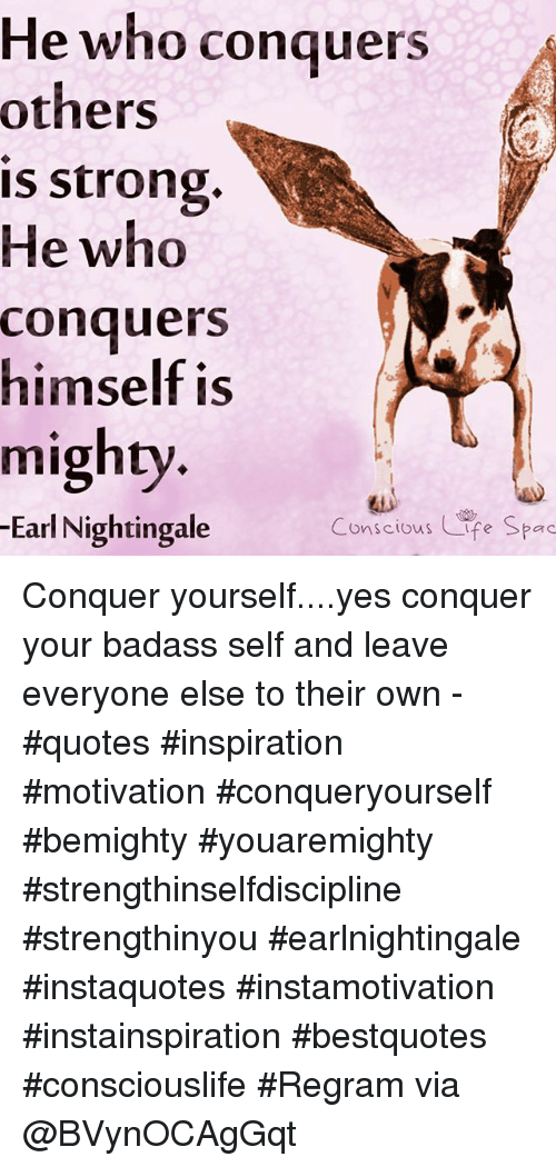 He Who Conquers Others Is Strong He Who Conquers Himself Is Mighty