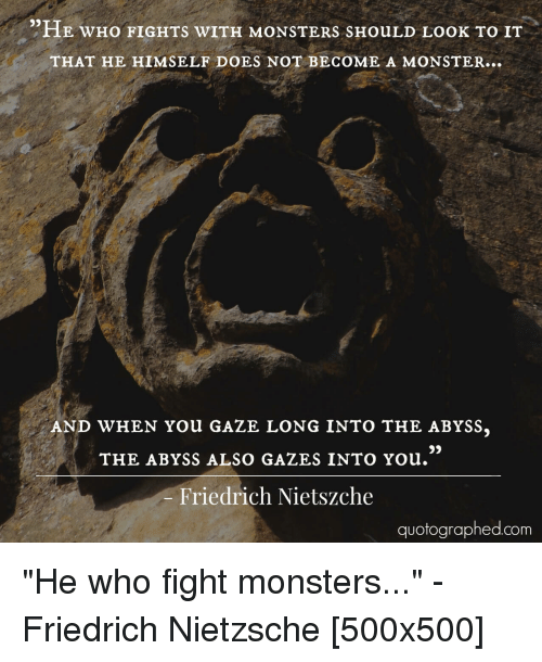 he who fights monsters Poor tater the little guy is wrestling with inner demons and the common  descripton of demons fits his species he needs to consider the.