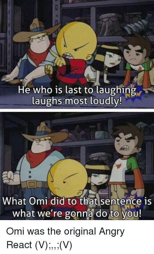 He Who Is Last To Laughing Laughs Most Loudly What Omi Did To That