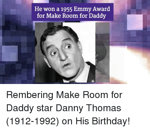 Memes, 1992, and 🤖: He won a 1955 Emmy Award  for Make Room for Daddy Rembering Make Room for Daddy star Danny Thomas (1912-1992) on His Birthday!