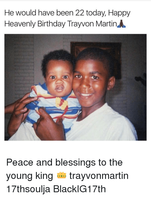 Memes, 🤖, and Trayvoning: He would have been 22 today, Happy  Heavenly Birthday Trayvon MartinA Peace and blessings to the young king 👑 trayvonmartin 17thsoulja BlackIG17th
