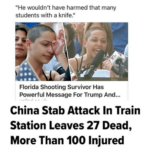 "Anaconda, Memes, and Survivor: ""He wouldn't have harmed that many  students with a knife.""  Florida Shooting Survivor Has  Powerful Message For Trump And...  China Stab Attack In Train  Station Leaves 27 Dead,  More Than 100 Injured"