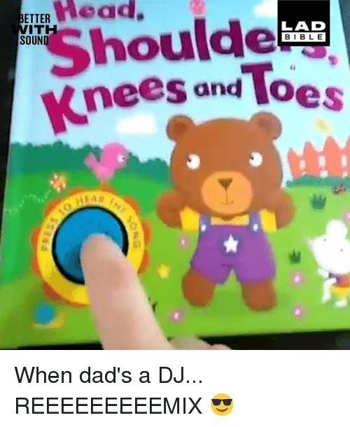 Dank, Head, and Bible: Head,  ETTER  houlde  nees and Toes  ITH  LAD  BIBLE  SOUND  61 When dad's a DJ... REEEEEEEEEMIX 😎