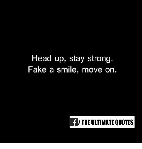 Memes, 🤖, and Moving On: Head up, stay strong.  Fake a smile, move on  f/ THE ULTIMATE QUOTES