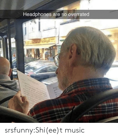 Music, Tumblr, and Blog: Headphones are so overrated srsfunny:Shi(ee)t music