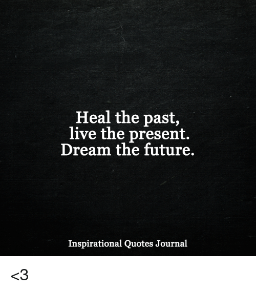 Live In The Present Quotes Impressive Heal The Past Live The Present Dream The Future Inspirational Quotes