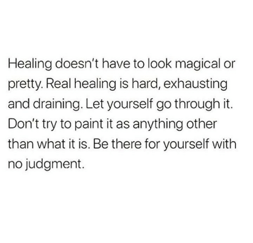 Paint, Real, and What: Healing doesn't have to look magical or  pretty. Real healing is hard, exhausting  and draining. Let yourself go through it.  Don't try to paint it as anything other  than what it is. Be there for yourself with  no judgment.