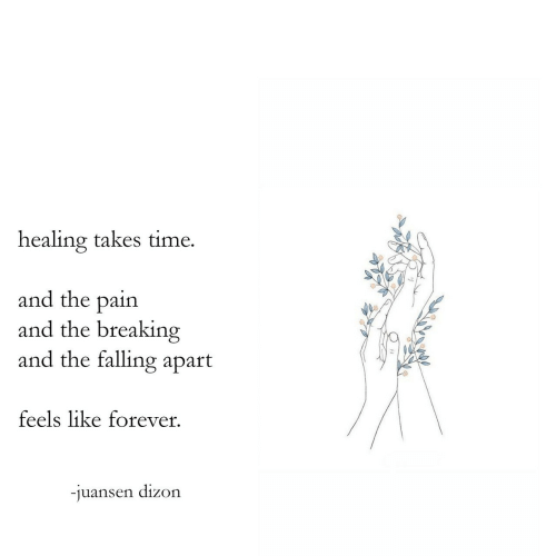 Forever, Time, and Pain: healing takes time.  and the pain  and the breakin  and the falling apart  feels like forever  -juansen dizon