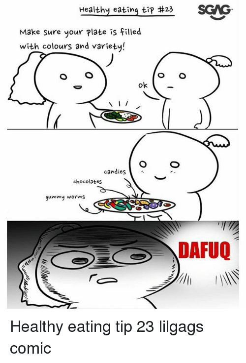 Memes, 🤖, and Worms: Healthy eating tip 3 SGS  Make sure your Plate is filled  with colours and variety!  ok  candies  chocolates  gummy worms  DAFUQ Healthy eating tip 23 lilgags comic