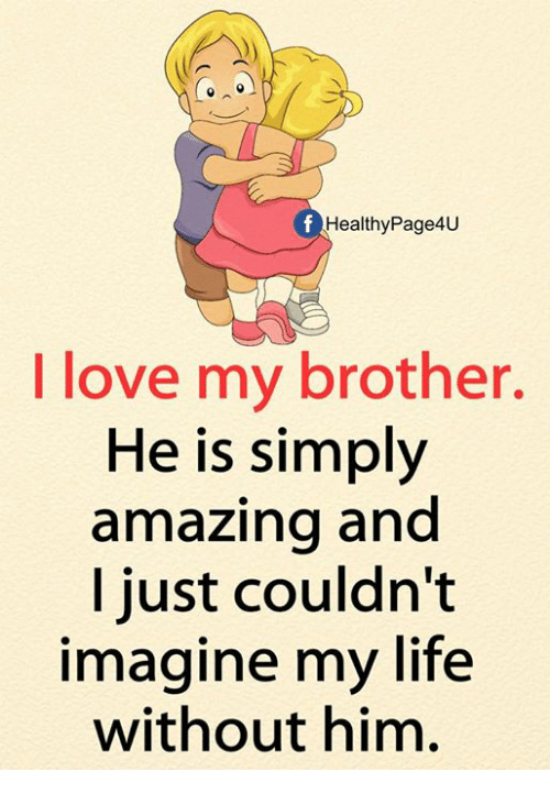 healthypage4u i love my brother he is simply amazing ana 28717322 ✅ 25 best memes about i love my brothers i love my brothers memes