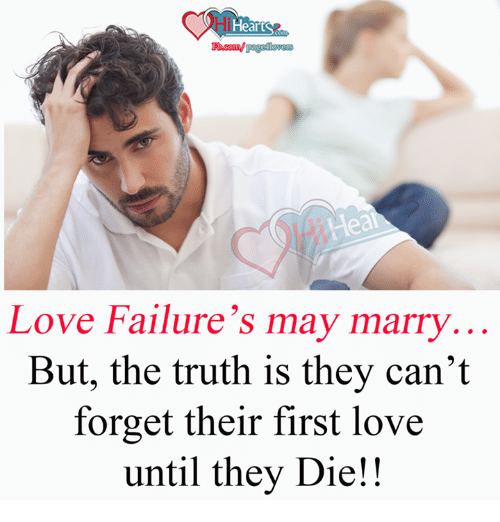 Hear Love Failure's May Marry but the Truth Is They Can't Forget Their  First Love Until They Die! | Meme on ME.ME