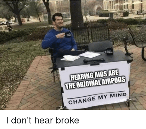 HEARING AIDS ARE THE ORIGINAL AIRPODS CHANGE MY MIND