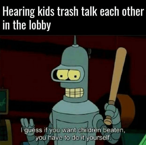 Children, Trash, and Guess: Hearing kids trash talk each other  in the lobby  guess if you want children beaten,  you have to do it yourself