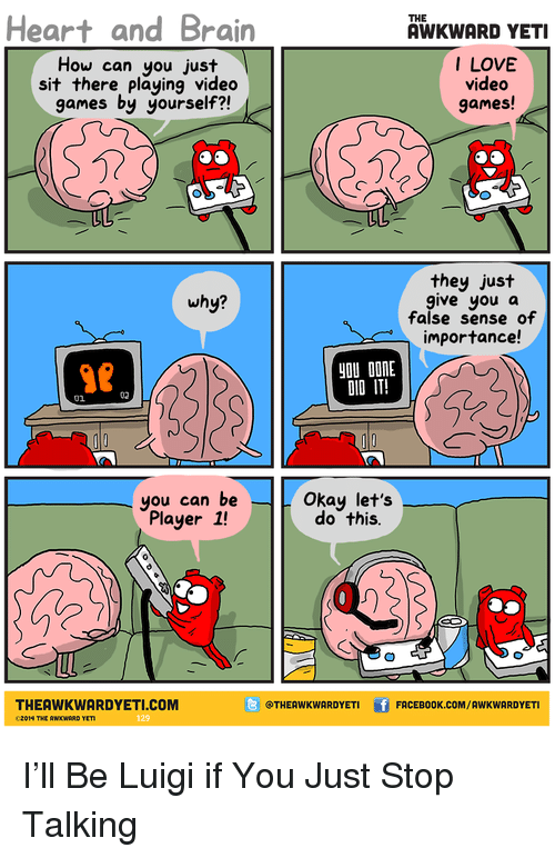 Heart and brain the awkward yeti how can you just sit there playing awkward yeti love and video games heart and brain the awkward yeti how solutioingenieria Images