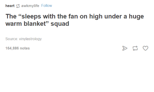 """Squad, Heart, and Hearts: heart  awkmylife Follow  The """"sleeps with the fan on high under a huge  warm blanket"""" squad  Source: vinylastrology  164,886 notes"""