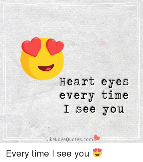 Heart Eyes Every Time I See You Like Love Quotes Com Every Time I