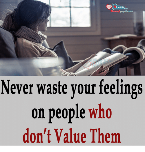 Memes, fb.com, and Heart: Heart  Fb.com/page lovers  Never waste your feelings  on people who  don't Value Them