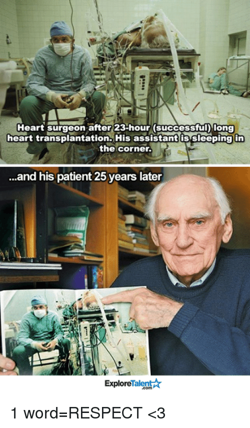 Memes, 25 Years, and 🤖: Heart surgeon after 23-hour (successful Iong  heart transplantation. His assistant s sleeping in  the corner.  ...and his patient 25 years later  Talent  Explore 1 word=RESPECT <3